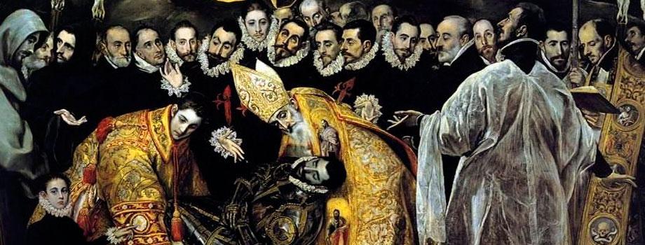 El entierro del señor de Orgaz, popularmente llamado El entierro del Conde de Orgaz, es un óleo sobre lienzo de 4,80 x 3,60 metros, pintado en estilo manierista por El Greco entre los años 1586 y 1588. Fue realizado para la parroquia de Santo Tomé de Toledo, España, y se encuentra conservado en este mismo lugar. Se considera una de las mejores y más admiradas obras del autor. El conjunto del cuadro invita a la contemplación de un misterio que nos es dado, de una verdad que nos es comunicada: el hombre ha nacido para la vida. El hombre no es un ser para la muerte. E incluso cuando ha de traspasar el umbral de la muerte, no lo hace en solitario, sino que junto a él para ayudarle está Jesucristo, redentor del hombre, su Madre santísima, que es también nuestra madre, y todos los santos del cielo, nuestros hermanos mayores. Somos miembros de la familia de los santos, para que vivamos santamente nuestro camino por esta vida. El Greco ha conseguido transmitirnos en esta su obra maestra un mensaje de esperanza, la esperanza que brota de la buena noticia de Jesucristo, señor de la vida y de la historia.
